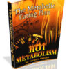 Hot Metabolism - Increase your metabolism to burn fat.